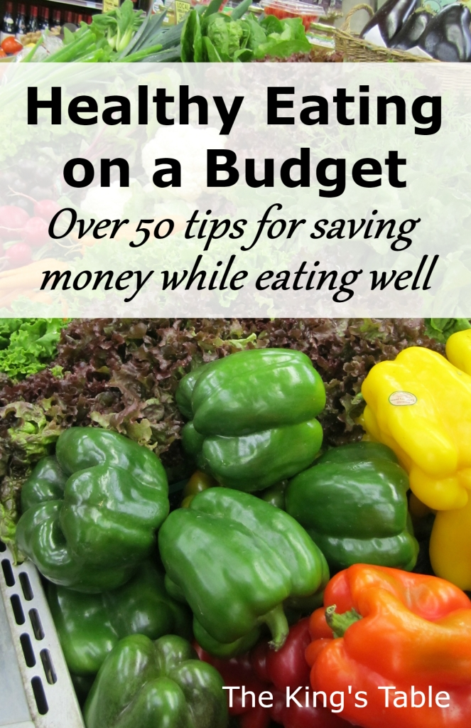 Healthy Eating on a Budget - Over 50 tips for saving money while eating well | The King's Table
